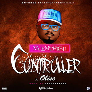 Mr Emthree Ft. Olise - Controller (Prod. Shugahbeatx)