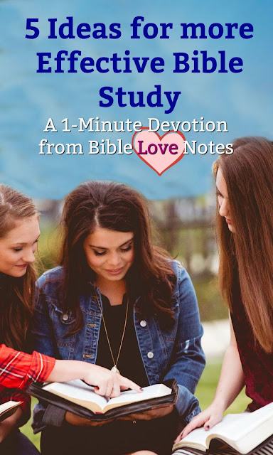 This 1-minute devotion offers 5 Ideas for Studying the Bible more effectively. #BibleStudy #Bible #BibleLoveNotes