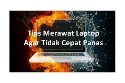 Merawat Laptop Agar Tidak Gampang Panas
