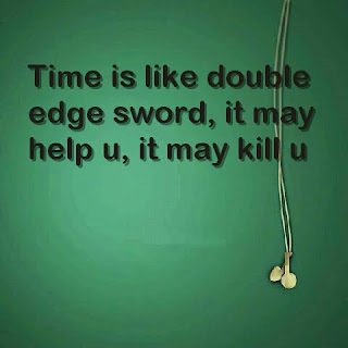 Time is like sword with double edge