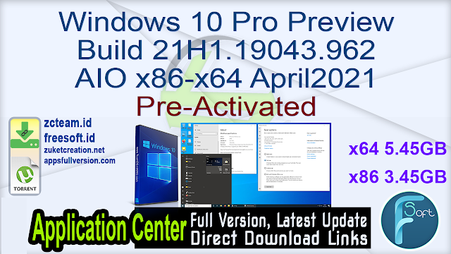 Windows 10 Pro Preview Build 21H1.19043.962 AIO x86-x64 April2021 Pre-Activated_ ZcTeam.id