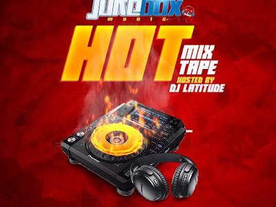 DOWNLOAD MIXTAPE: DJ Latitude - Jukebox Hot Mixtape