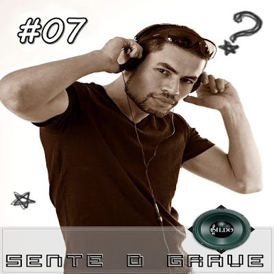 Playlist: Sente o Grave #07 by Dj Gildo