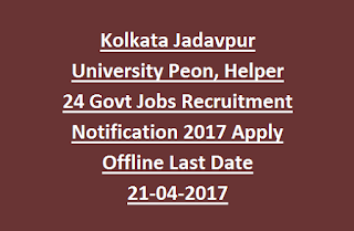 Kolkata Jadavpur University Peon, Helper 24 Govt Jobs Recruitment Notification 2017 Apply Offline