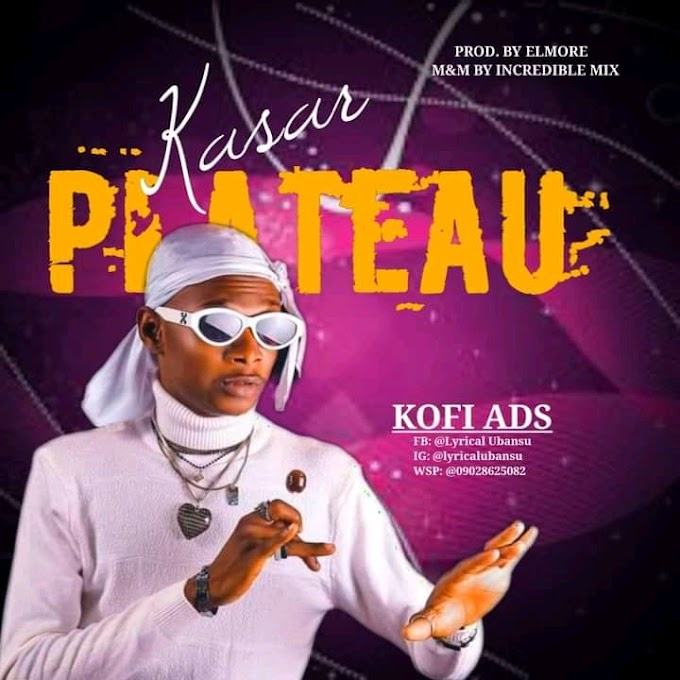 [LATEST MUSIC] KOFI ADS KASAR PLATEAU MP3