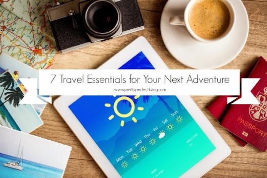 7 Travel Essentials for Your Next Adventure