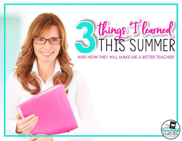 3 Things I Learned This Summer and How They Will Make Me a Better Teacher
