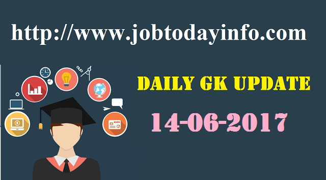 Daily GK Update 14th June 2017, Important Current Affairs