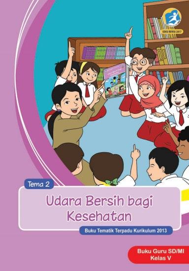 Buku Guru Kelas 5 SD/MI Tema 2: Udara Bersih Bagi Kesehatan Kurikulum 2013 Revisi 2017