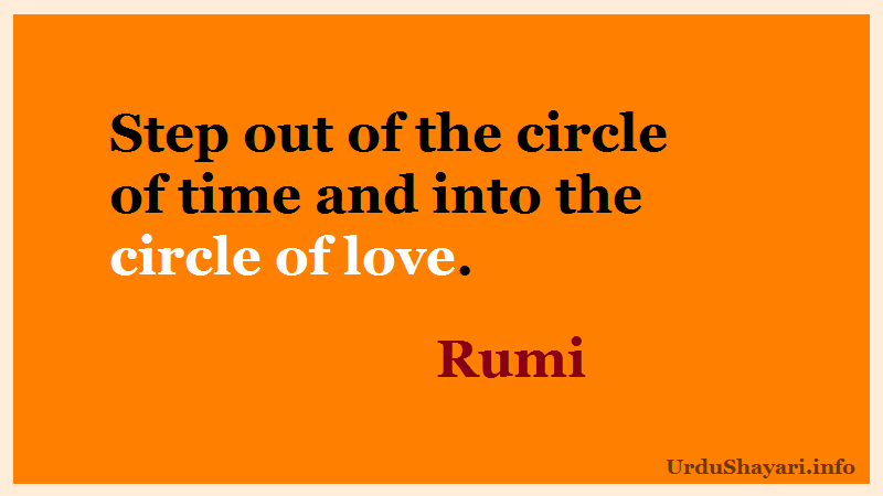 Step out of the circle of time and into the circle of love - love lines by rumi- quote on time