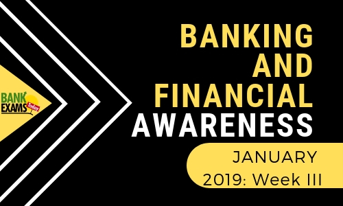 Banking and Financial Awareness January 2019: Wek III