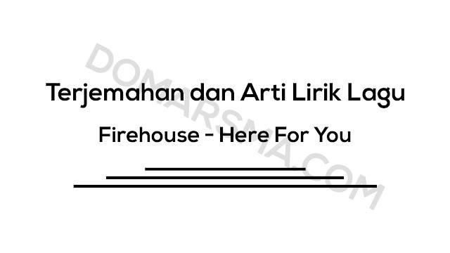 Terjemahan dan Arti Lirik Lagu Firehouse - Here For You