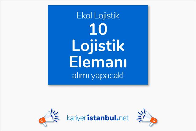 Ekol lojistik 10 lojistik elemanı alımı yapacak. Ekol lojistik iş ilanlarına nasıl başvurulur? Detaylar kariyeristanbul.net'te!