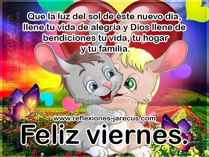Buen día, que la luz del sol de éste nuevo día llene tu vida de alegría y Dios llene de bendiciones tu vida, tu hogar y tu familia. Feliz viernes.
