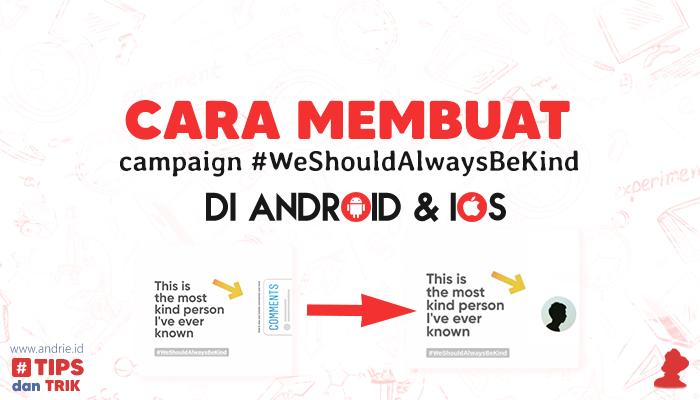 Cara Membuat Campaign #WeShouldAlwaysBeKind Instagram Story di Android dan iOS