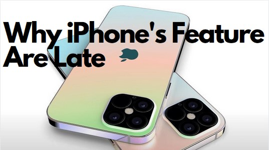 Why_Iphone_Featre_Are_Late