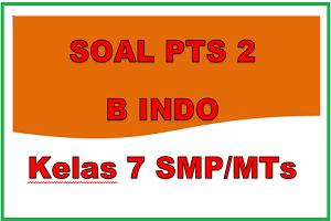 Download Soal PTS/UTS Bahasa Indonesia Kelas 7 Semester 2 SLTP/SMP Kurikulum 2013
