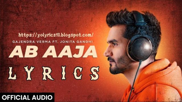 AB AAJA Lyrics - Gajendra Verma | YoLyrics