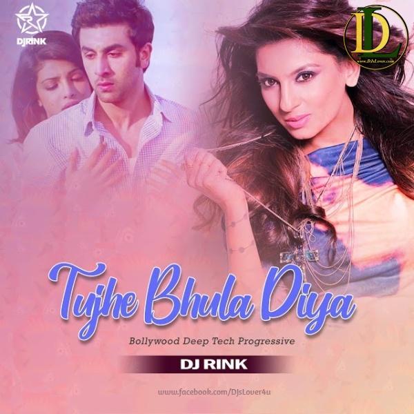 Tujhe Bhula Diya DJ Rink Bollywood Deep Tech Progressive