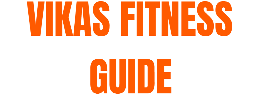 Vikas fitness guide-diet and health blog