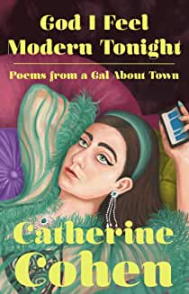 God I Feel Modern Tonight Poems from a Gal About Town by Catherine Cohen