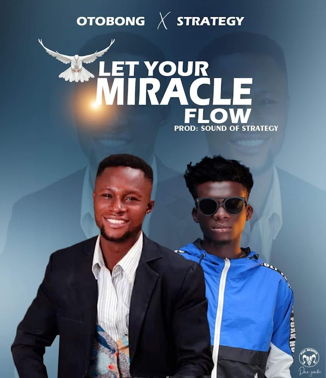 GOSPEL MUSIC: Otobong ft Strategy - Let Your Miracle Flow