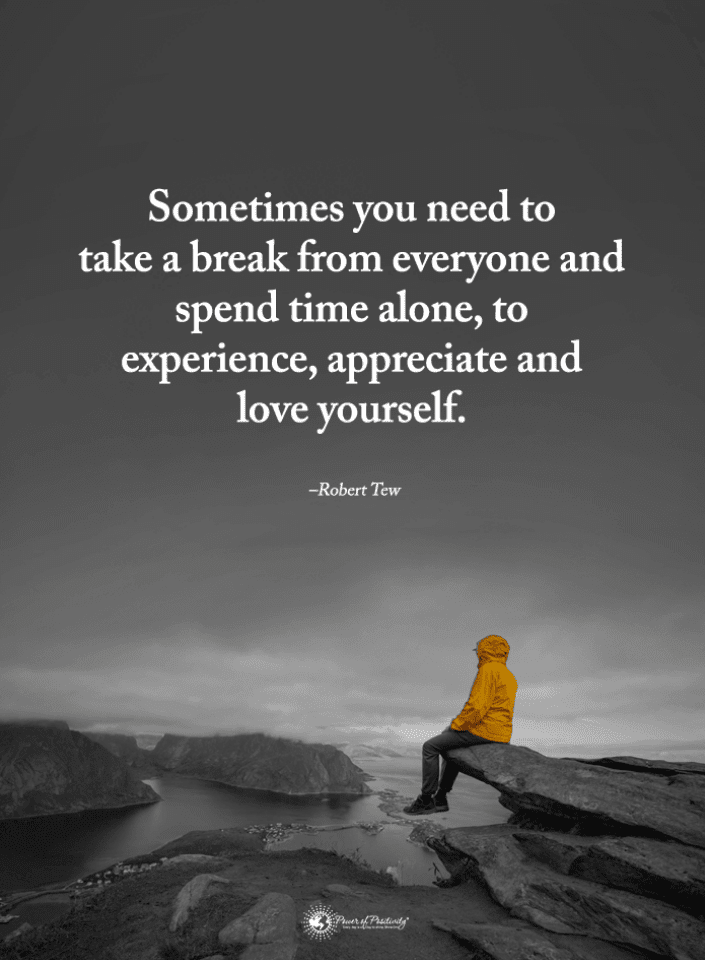Sometimes you need to take a break from everyone and spend ...