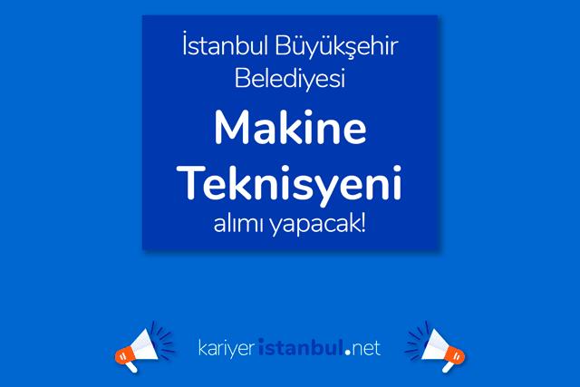 İstanbul Büyükşehir Belediyesi makine teknisyeni alacak. İBB iş ilanına nasıl başvurulur? Detaylar kariyeristanbul.net'te!