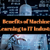 7 Benefits of Machine Learning to IT Industry
