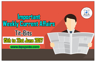 Important Weekly Current Affairs Revision Tit-Bits (15th to 21st June 2017) - Download-in-PDF