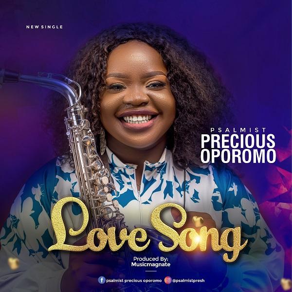 Love Song By Psalmist Precious Oporomo