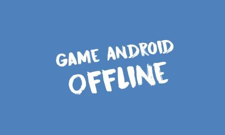 Game Offline Android Terbaru