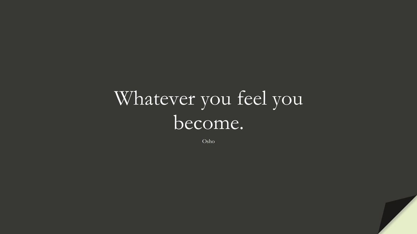 Whatever you feel you become. (Osho);  #BestQuotes