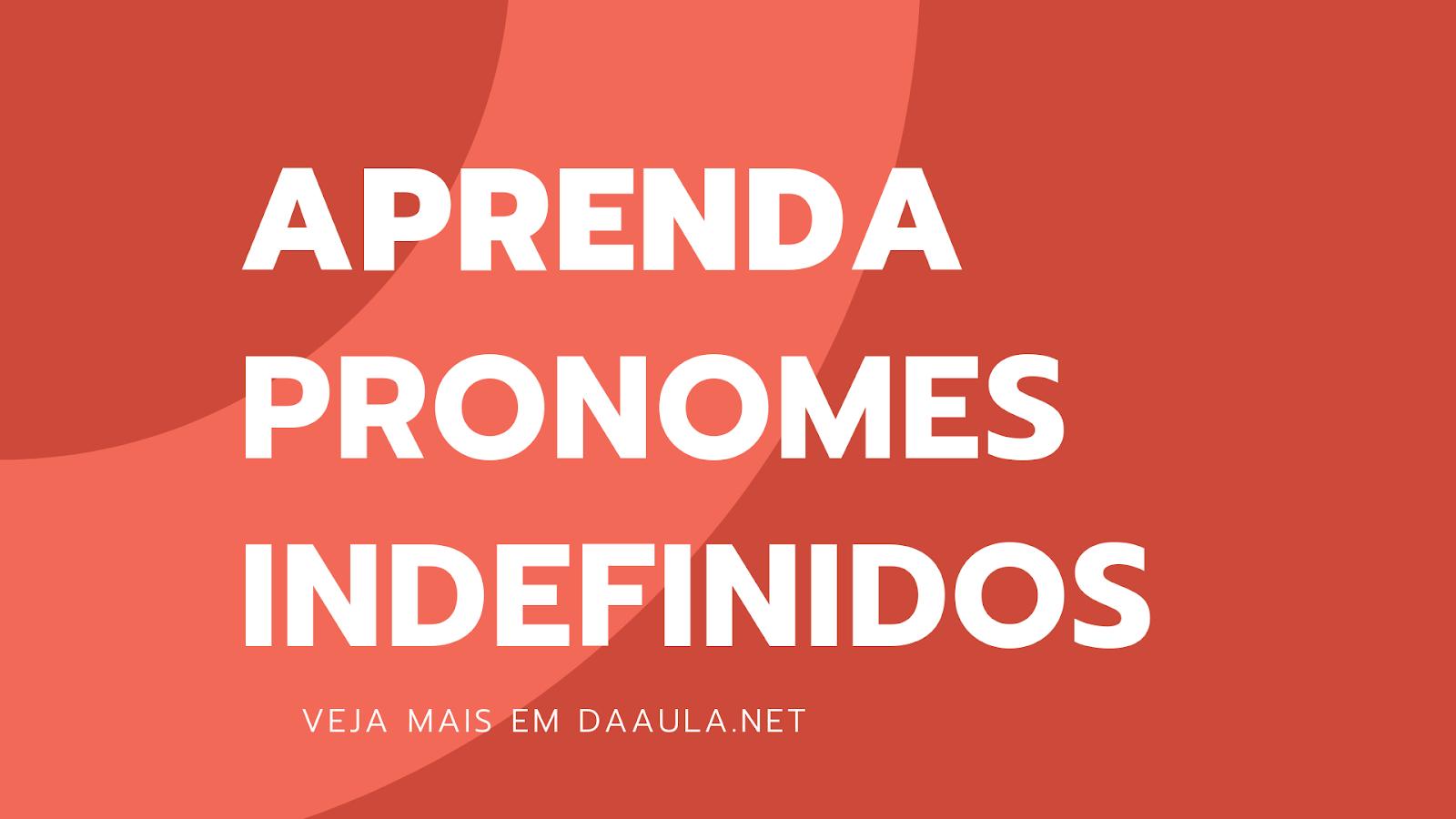 Aprenda os Pronomes Indefinidos