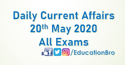 Daily Current Affairs 20th May 2020 For All Government Examinations