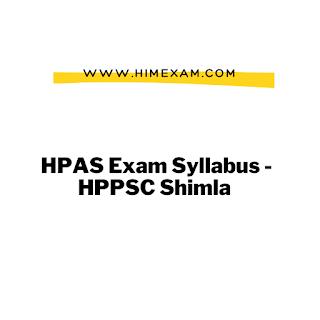 HPAS Exam Syllabus -HPPSC Shimla