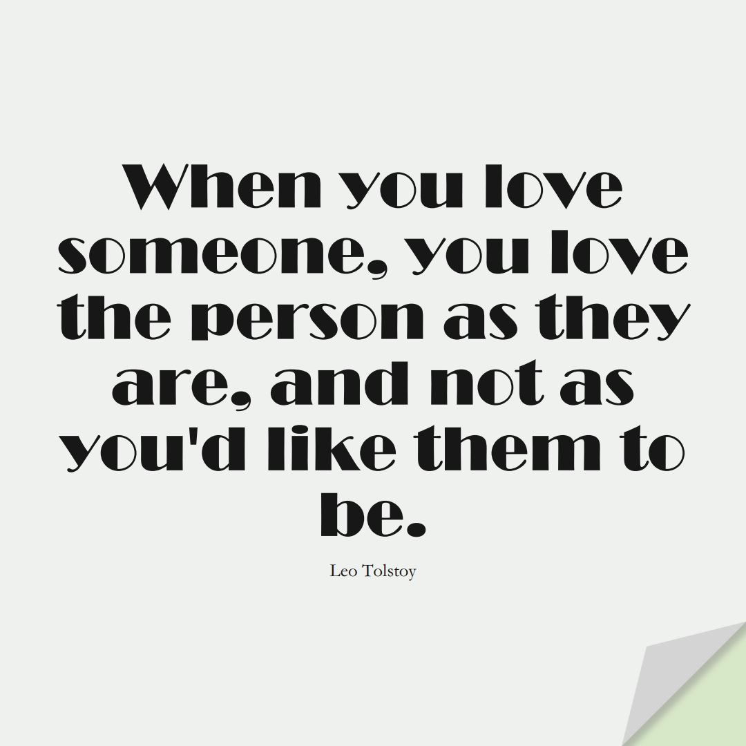 When you love someone, you love the person as they are, and not as you'd like them to be. (Leo Tolstoy);  #InspirationalQuotes