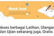 Bank Soal : Akses berbagai Latihan, Ulangan, dan Ujian sekarang juga, Gratis !