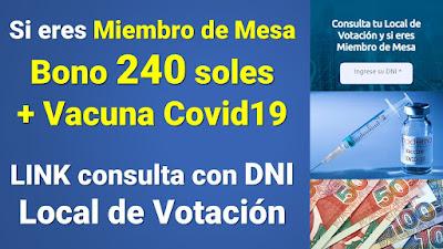 Conoce tu local de votacion y si eres miembro de mesa Recibo BONO 240 y Vacuna Covid19