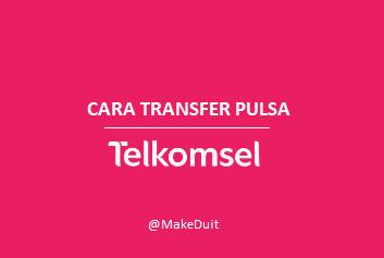Cara Transfer Pulsa Telkomsel Tanpa Biaya [GRATIS]