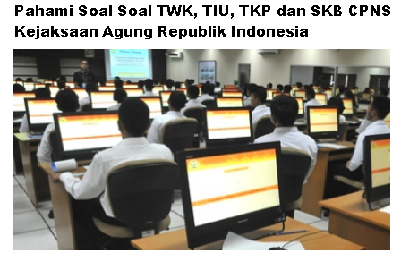Pahami Soal Soal TWK, TIU, TKP dan SKB CPNS Kejaksaan Agung Republik Indonesia