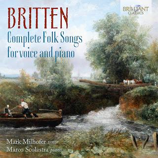 Britten Complete folk-songs for voice and piano; Mark Milhofer, Marco Scolastra; Brilliant