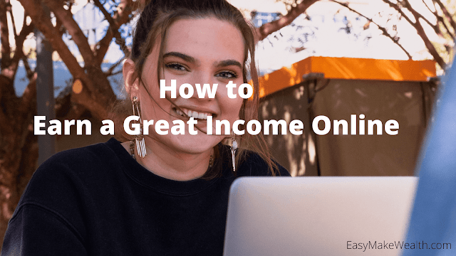 How to  Earn a Great Income Online