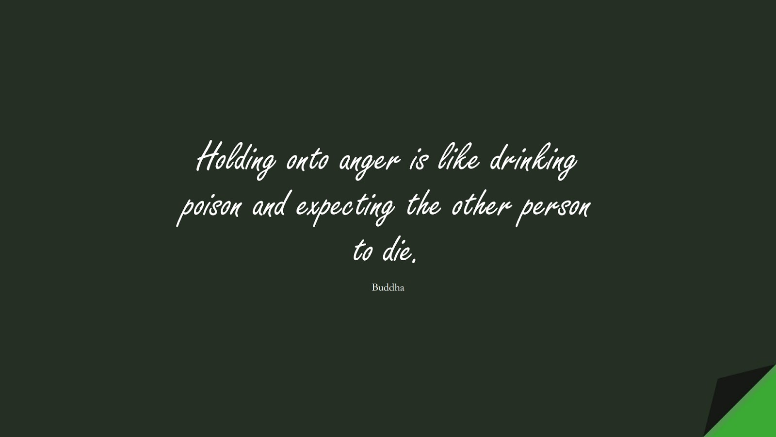 Holding onto anger is like drinking poison and expecting the other person to die. (Buddha);  #MotivationalQuotes