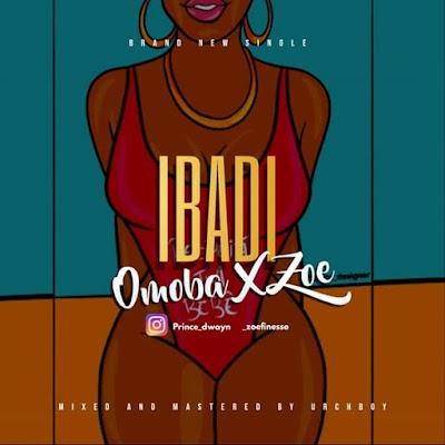 MUSIC: OMOBA X ZOE - IBADI