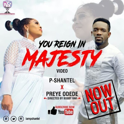 P-Shantel Ft. Preye Odede – You Reign In Majesty {Mp3 Audio Download, Lyrics & Video}