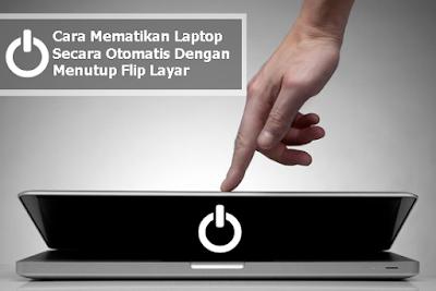 Cara Mematikan Laptop Secara Otomatis Dengan Menutup Flip Layar