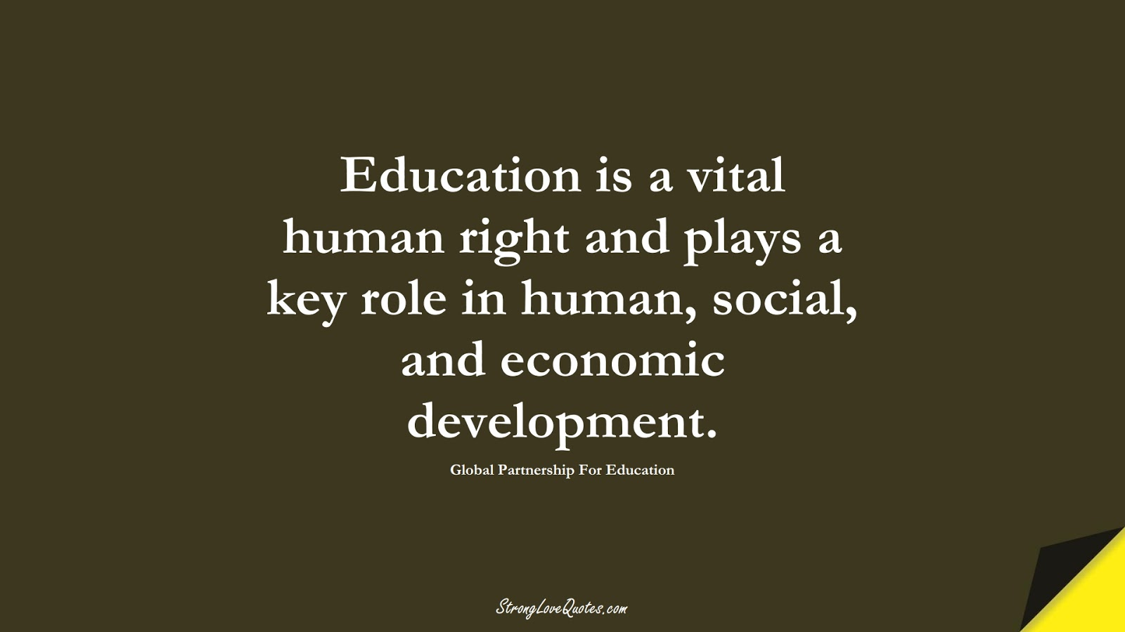 Education is a vital human right and plays a key role in human, social, and economic development. (Global Partnership For Education);  #EducationQuotes