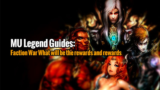 MU Legend Guides: Faction War What will be the rewards and rewards