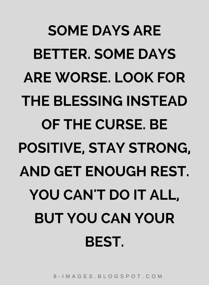 Quotes Some Days Are Better Some Days Are Worse Look For The